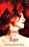 Blood of the Maple by Dana Marie Bell: Maggie's Grove Series, Book 1