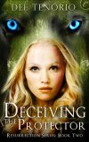 Deceiving the Protector by Dee Tenorio: Resurrection Series, Book 2