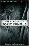 milrose-munce-and-the-plague-of-toxic-fungus