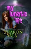 My Lunatic Life by Sharon Sala: Lunatic Life Series, Book 1