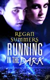Running in the Dark by Regan Summers