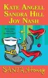 Santa, Honey by Kate Angell, Sandra Hill, Joy Nash
