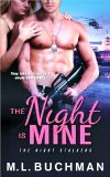 The Night is Mine by M.L. Buchman