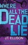 Where All the Dead Lie by J.T. Ellison