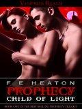 Prophecy: Child of Light by F.E. Heaton