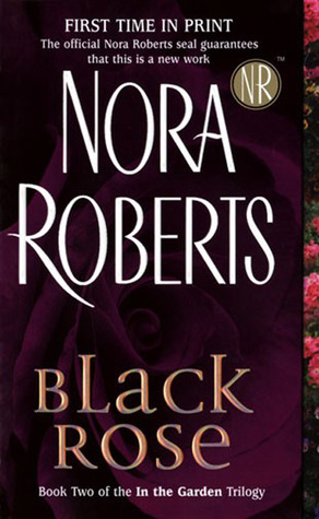 Black Rose by Nora Roberts: In the Garden Trilogy, Book 2