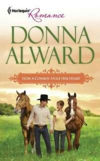 How a Cowboy Stole Her Heart by Donna Alward