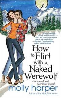 How to Flirt With a Naked Werewolf by Molly Harper: Naked Werewolf Series, Book 1