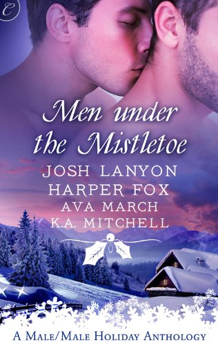 Men Under the Mistletoe by Josh Lanyon, Harper Fox, Ava March, K.A. Mitchell
