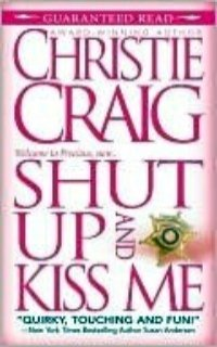Shut Up and Kiss Me by Christie Craig: Non-Series