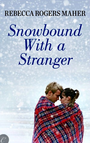 Snowbound With a Stranger by Rebecca Rogers Maher