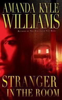Stranger in the Room by Amanda Kyle Williams: Keye Street, Book 2