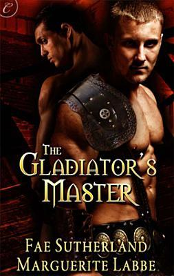 The Gladiator's Master by Fae Sutherland & Marguerite Labbe