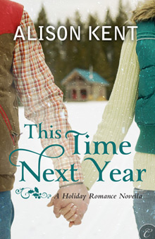 This Time Next Year by Alison Kent: Holiday Kisses Anthology