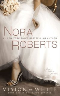 Vision in White by Nora Roberts: The Bride Quartet Series, Book 1
