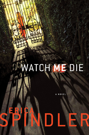 Watch Me Die by Erica Spindler