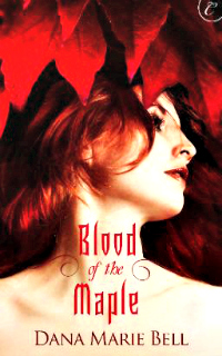 Blood of the Maple by Dana Marie Bell: Maggie's Grove, Book 1