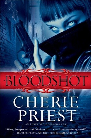 Bloodshot by Cherie Priest: The Cheshire Red Reports Series, Book 1