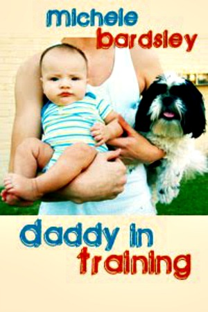 Daddy In Training by Michele R. Bardsley