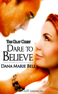 Dare to Believe by Dana Marie Bell: The Gray Court Series, Book 1