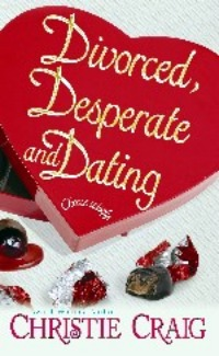 Divorced, Desperate and Dating by Christie Craig: Divorced Trilogy, Book 2