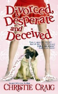 Divorced, Desperate & Deceived by Christie Craig