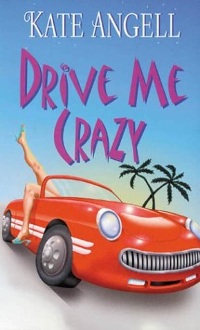 Drive Me Crazy by Kate Angell