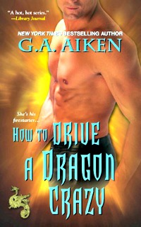 How to Drive a Dragon Crazy by G.A. Aiken: Dragon Kin Series, Book 6