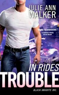 In Rides Trouble by Julie Ann Walker