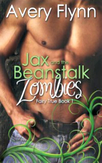 Jax and the Beanstalk Zombies by Avery Flynn