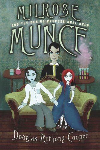 Milrose Munce and the Den of Professional Help by Douglas Anthony Cooper: Milrose Munce Series, Book 1