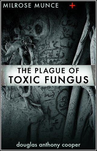 Milrose Munce and the Plague of Toxic Fungus by Douglas Anthony Cooper: Milrose Munce, Book 2
