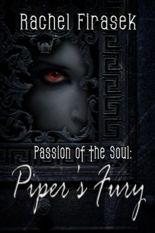 Piper's Fury by Rachel Firasek: Passion of the Soul Series, Book 1