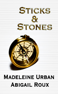 Sticks & Stones by Abigail Roux and Madeleine Urban