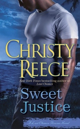 Sweet Justice by Christy Reece: Last Chance Rescue Series, Book 7