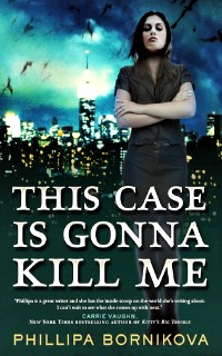This Case Is Gonna Kill Me by Phillipa Bornikova