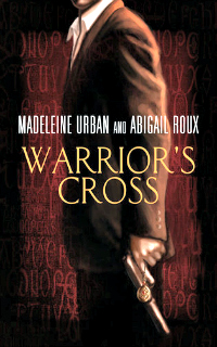Warrior's Cross by Madeleine Urban & Abigail Roux