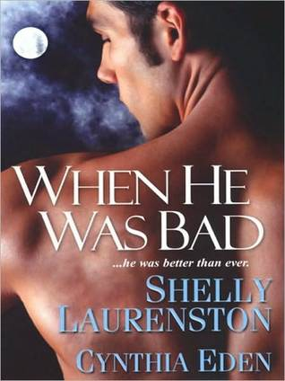 When He Was Bad by Shelly Laurenston, Cynthia Eden
