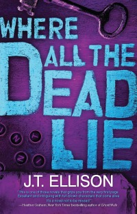 Where All the Dead Lie by J.T. Ellison: Taylor Jackson Series, Book 7